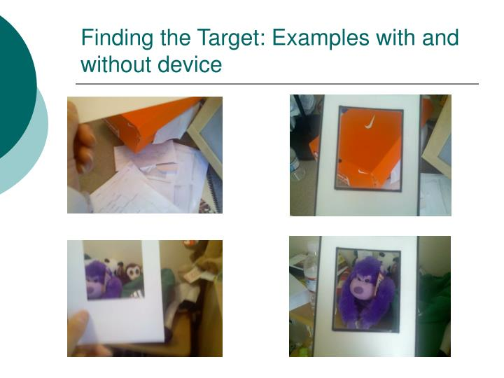 Finding the Target: Examples with and without device