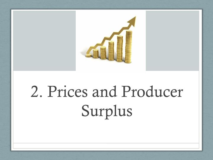 2. Prices and Producer Surplus