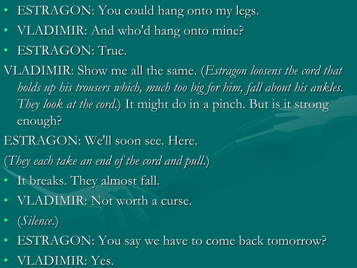 ESTRAGON: You could hang onto my legs.