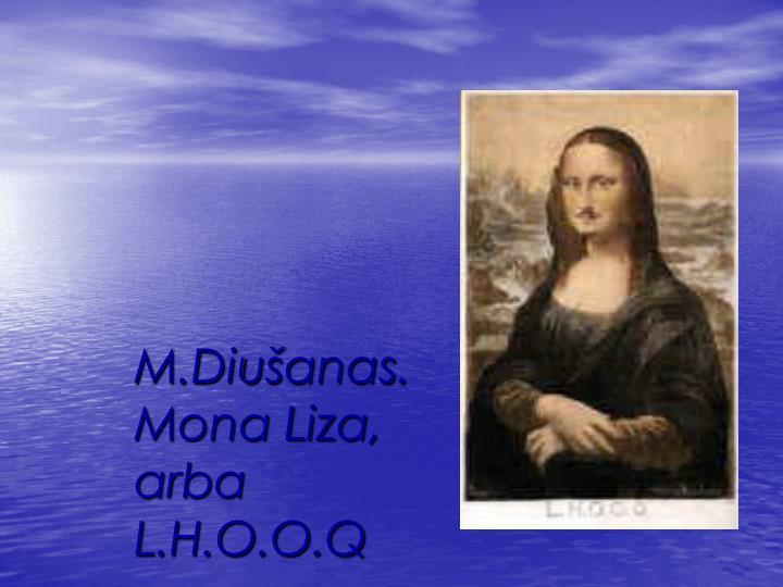 M.Diušanas. Mona Liza, arba L.H.O.O.Q