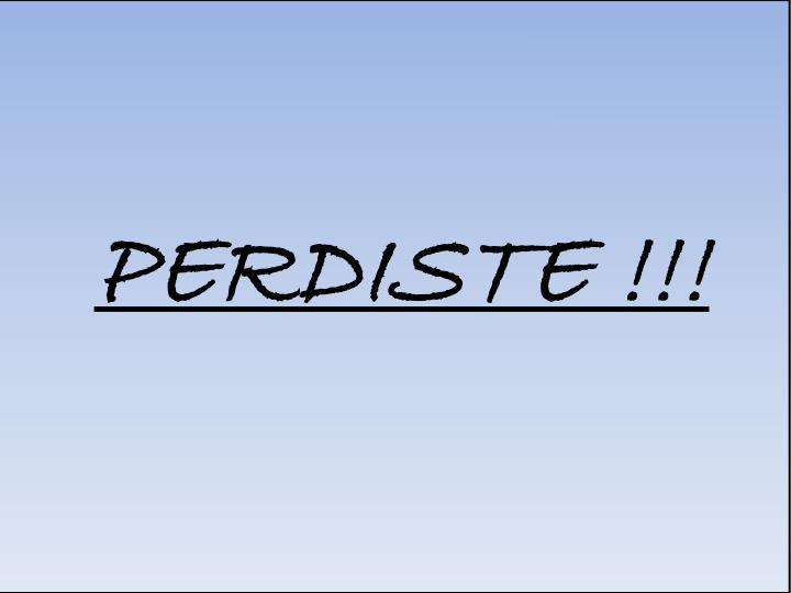 PERDISTE !!!