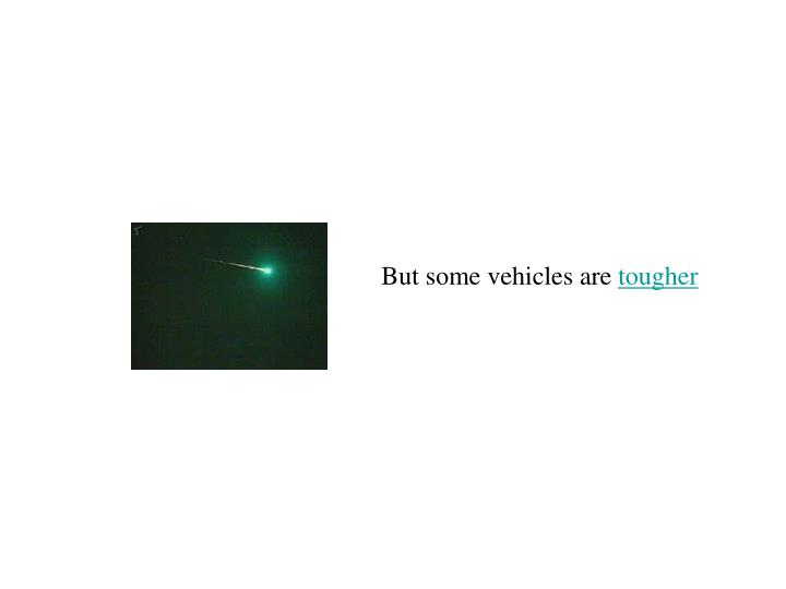 But some vehicles are