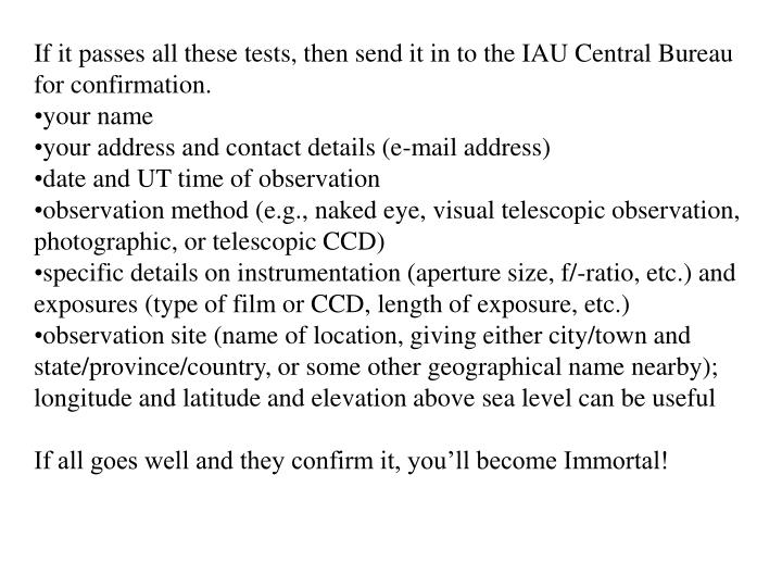 If it passes all these tests, then send it in to the IAU Central Bureau for confirmation.