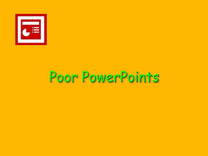 Poor PowerPoints