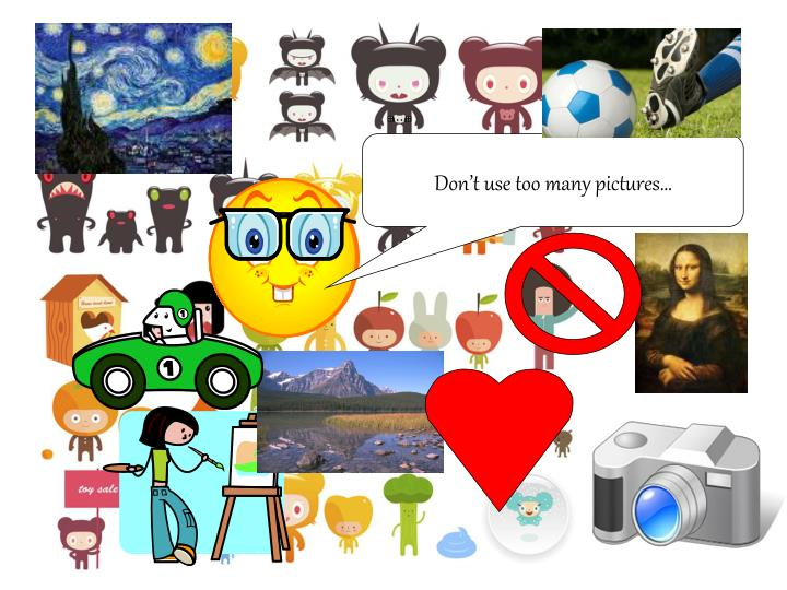 Don't use too many pictures…