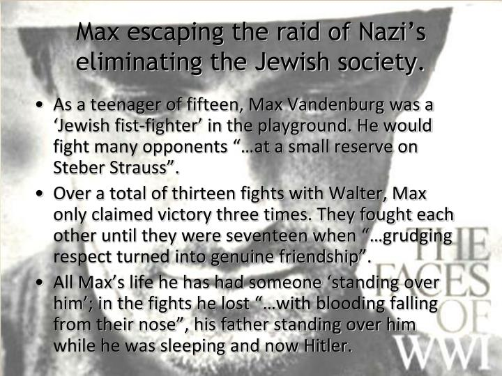 Max escaping the raid of Nazi's   eliminating the Jewish society.