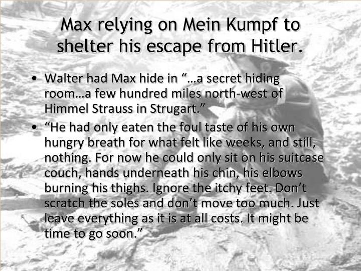 Max relying on Mein Kumpf to shelter his escape from Hitler.