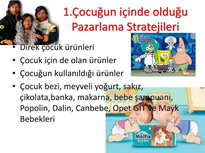 1.Çocuğun içinde olduğu Pazarlama Stratejileri