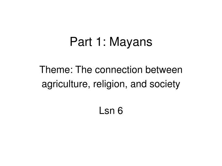 Part 1: Mayans