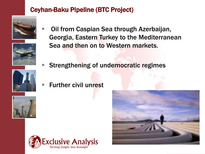 Oil from Caspian Sea through Azerbaijan, Georgia, Eastern Turkey to the Mediterranean Sea and then on to Western markets.