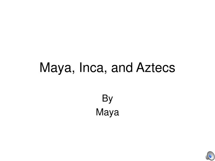 Maya inca and aztecs