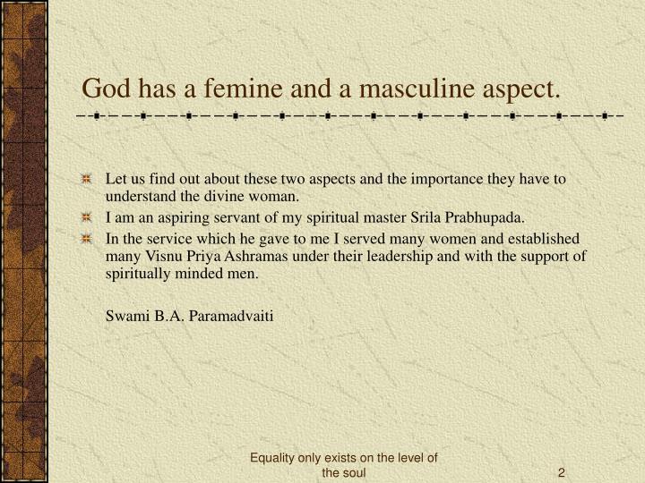 God has a femine and a masculine aspect.