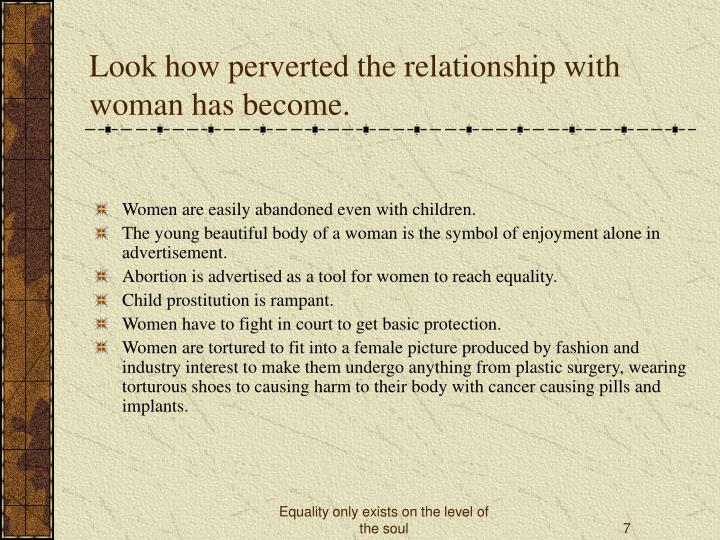 Look how perverted the relationship with woman has become.