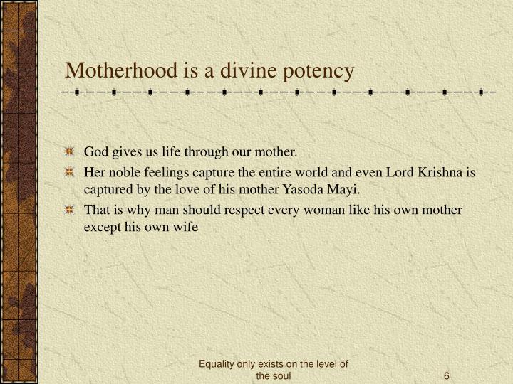 Motherhood is a divine potency