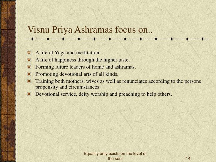 Visnu Priya Ashramas focus on..