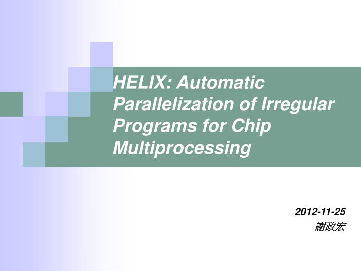 Helix automatic parallelization of irregular programs for chip multiprocessing