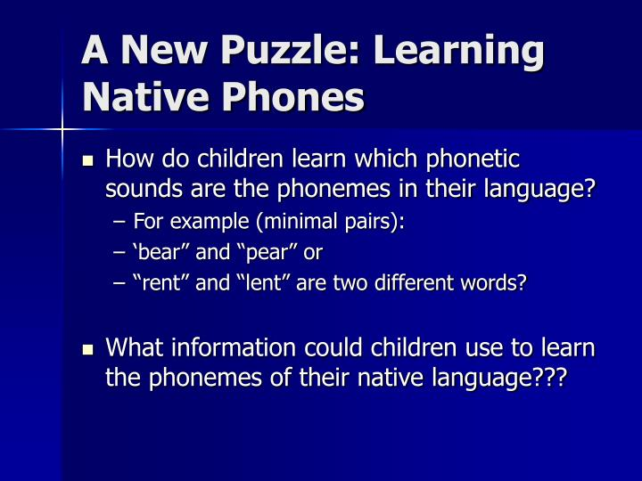 A New Puzzle: Learning Native Phones
