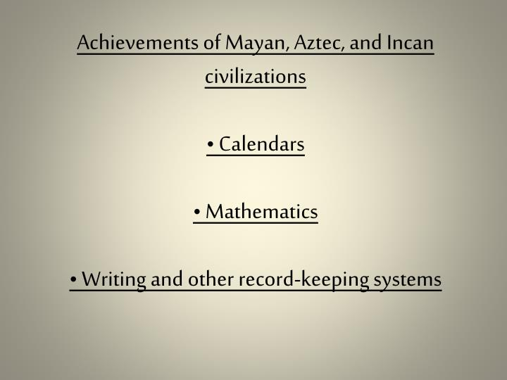 Achievements of Mayan, Aztec, and Incan civilizations