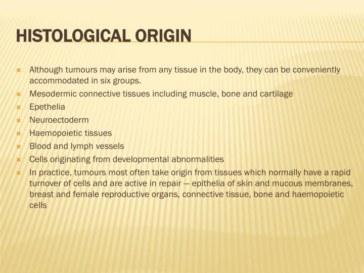 Although tumours may arise from any tissue in the body, they can be conveniently accommodated in six groups.
