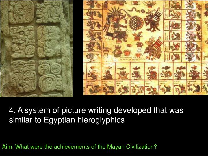 4. A system of picture writing developed that was similar to Egyptian hieroglyphics