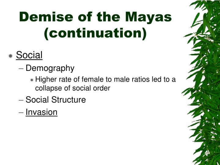 Demise of the Mayas (continuation)