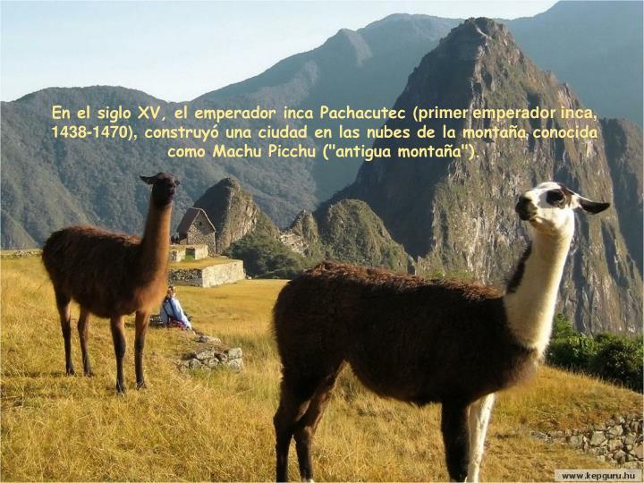 En el siglo XV, el emperador inca Pachacutec