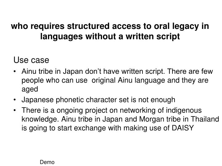 who requires structured access to oral legacy in