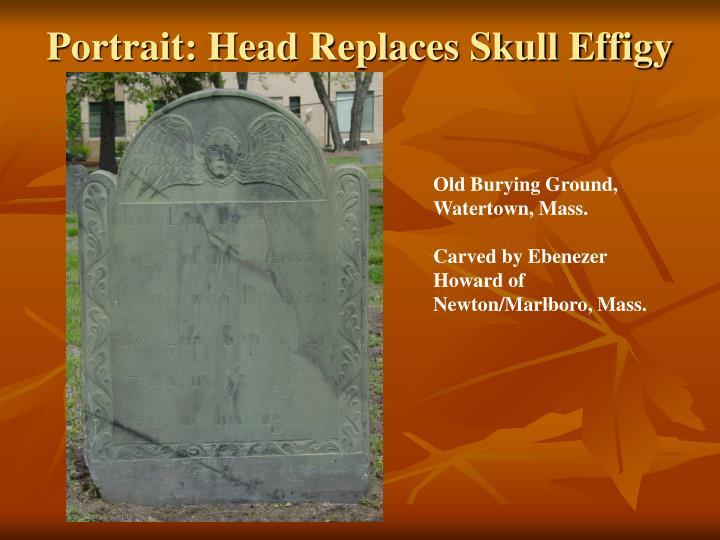 Portrait: Head Replaces Skull Effigy