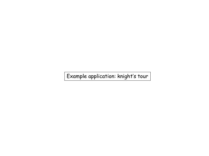 Example application: knight's tour