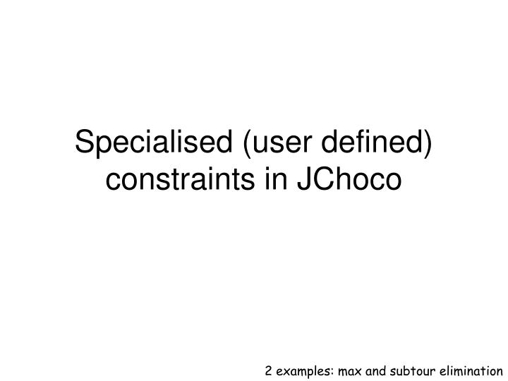 Specialised user defined constraints in jchoco