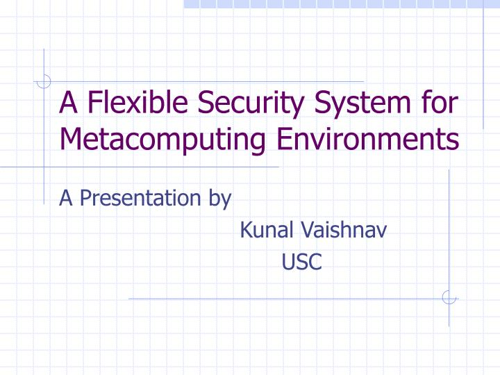A Flexible Security System for Metacomputing Environments