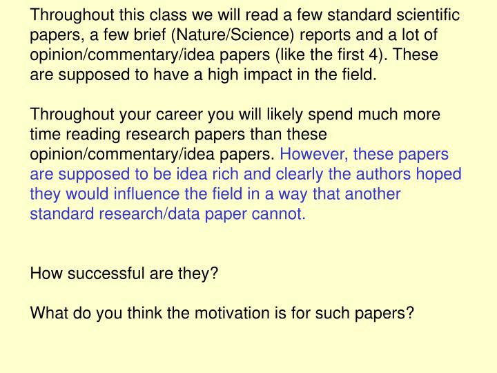 Throughout this class we will read a few standard scientific papers, a few brief (Nature/Science) reports and a lot of opinion/commentary/idea papers (like the first 4). These are supposed to have a high impact in the field.