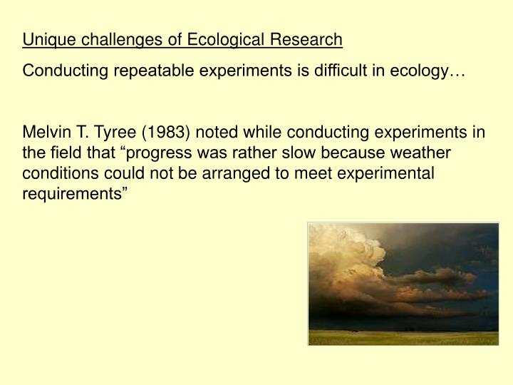 Unique challenges of Ecological Research