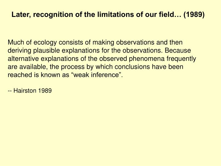 Later, recognition of the limitations of our field… (1989)
