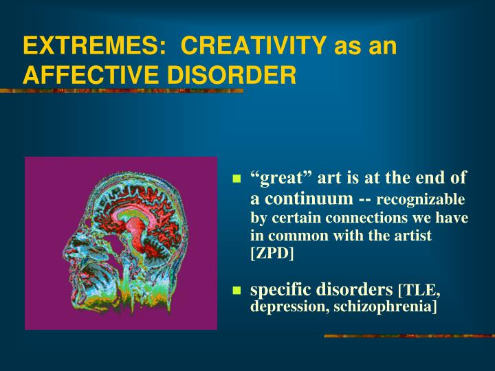 EXTREMES:  CREATIVITY as an AFFECTIVE DISORDER
