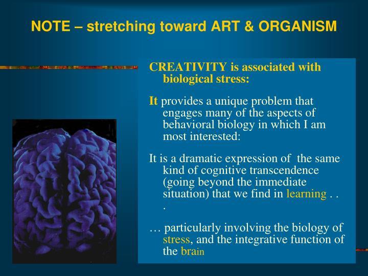 NOTE – stretching toward ART & ORGANISM