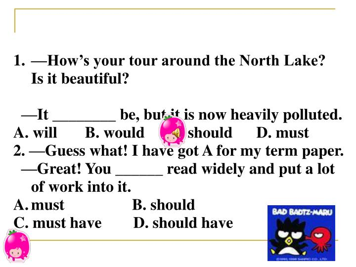 —How's your tour around the North Lake? Is it beautiful?