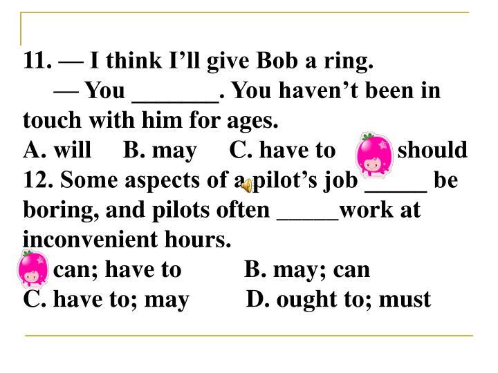 11. — I think I'll give Bob a ring.