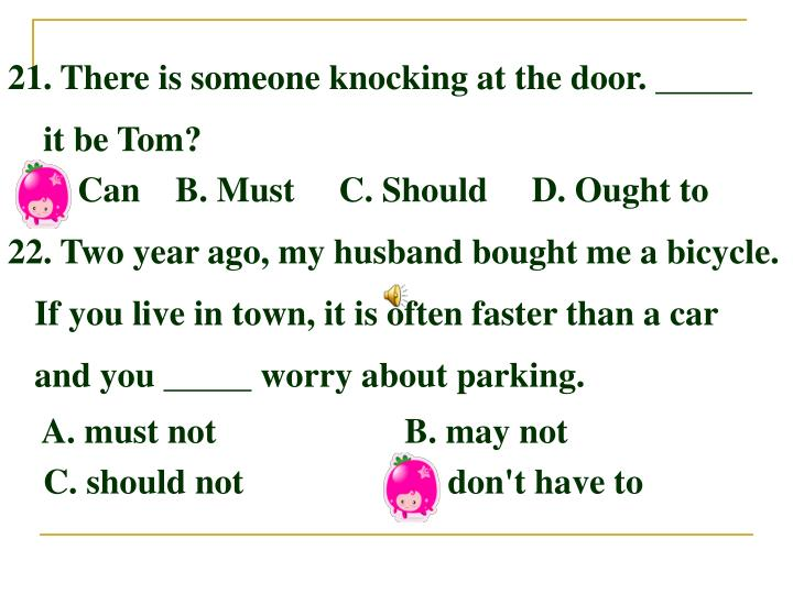 21. There is someone knocking at the door.