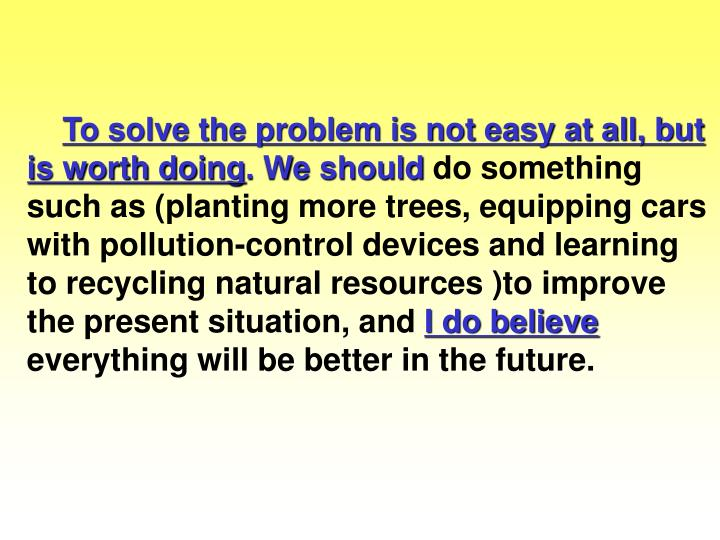 To solve the problem is not easy at all, but is worth doing