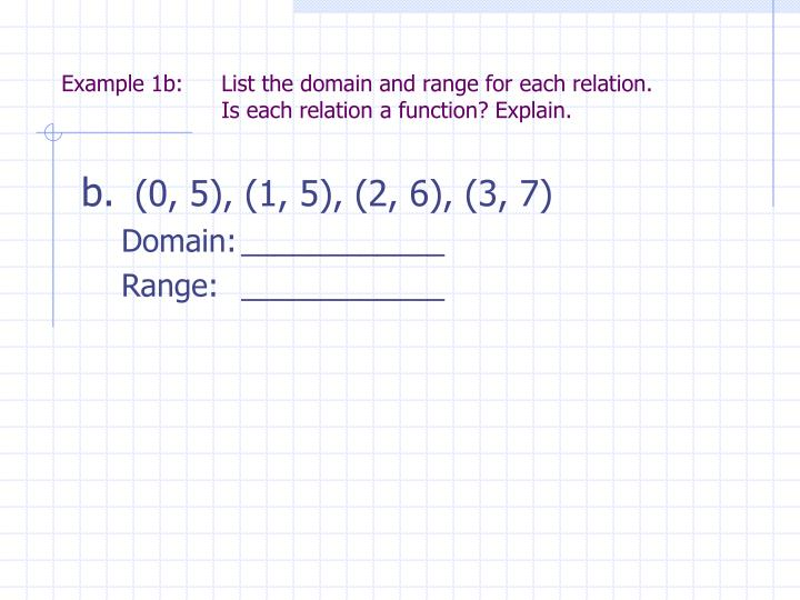 Example 1b: 	List the domain and range for each relation.