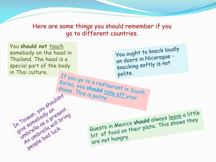 Here are some things you should remember if you go to different countries.