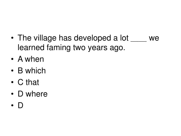 The village has developed a lot