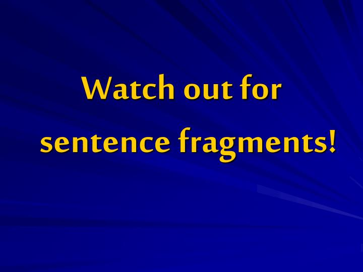 Watch out for sentence fragments!