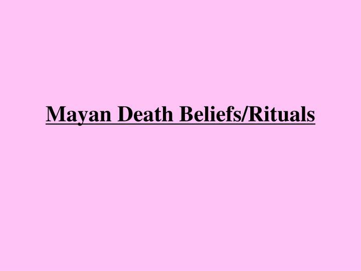 Mayan Death Beliefs/Rituals