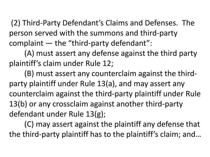 "(2) Third-Party Defendant's Claims and Defenses.  The person served with the summons and third-party complaint — the ""third-party defendant"":"