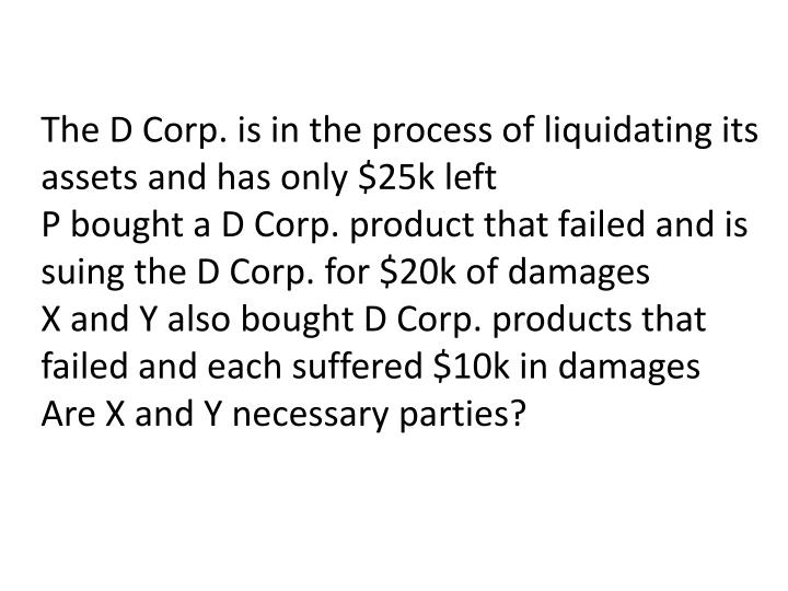 The D Corp. is in the process of liquidating its assets and has only $25k left