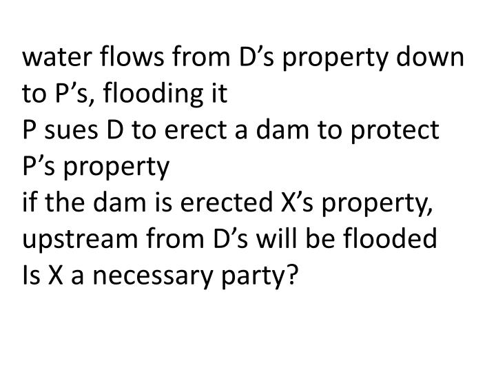 water flows from D's property down to P's, flooding it