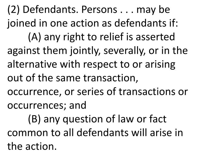 (2) Defendants. Persons . . . may be joined in one action as defendants if: