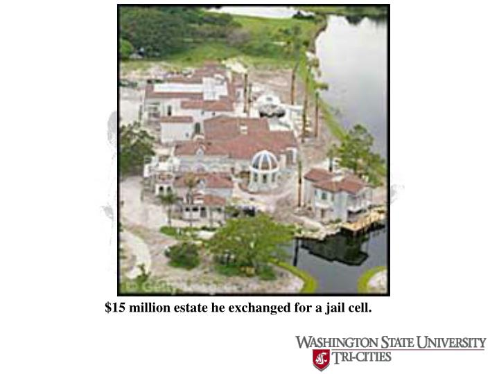 $15 million estate he exchanged for a jail cell.